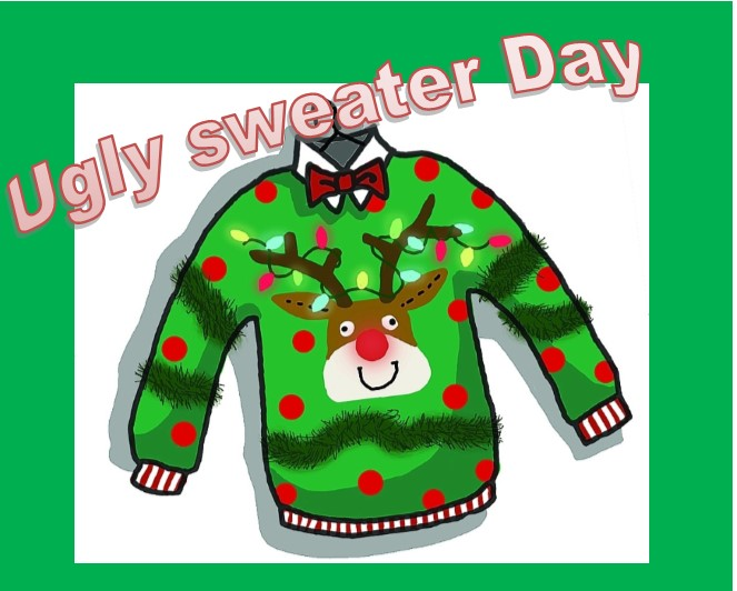 Ugly Sweater Day, Tuesday Dec 17th